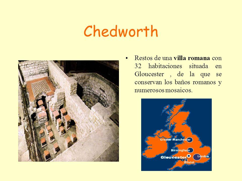Chedworth Restos de una villa romana con 32 habitaciones situada en Gloucester , de la que se conservan los baños romanos y numerosos mosaicos.