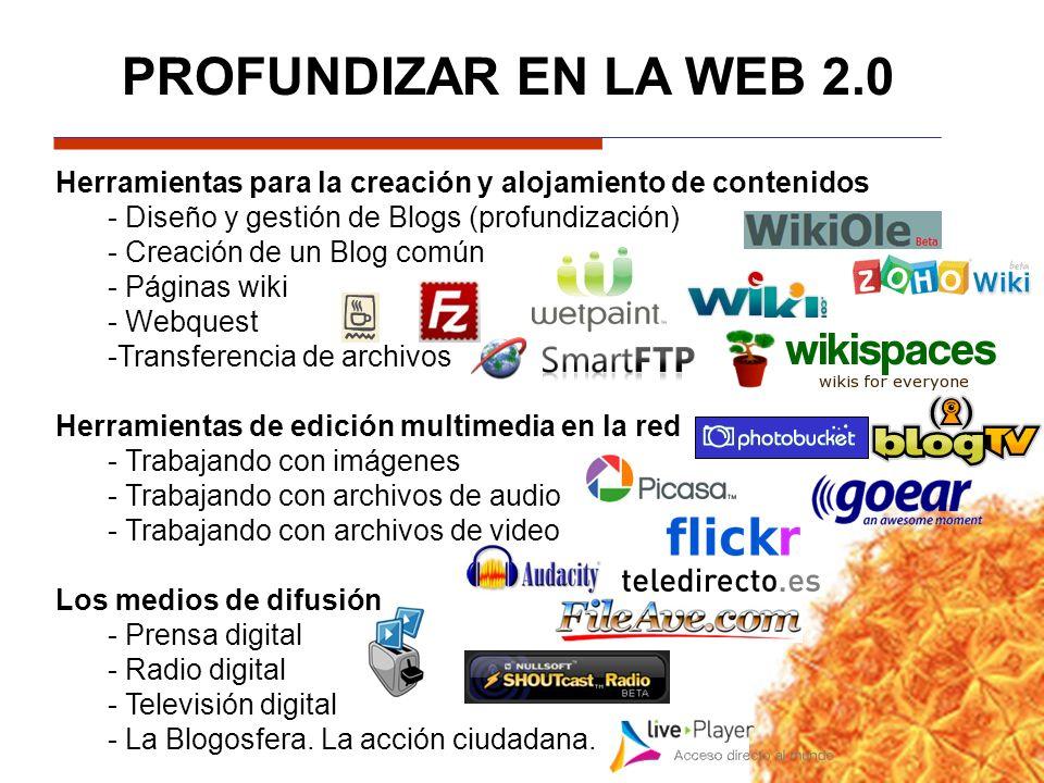 PROFUNDIZAR EN LA WEB 2.0 Herramientas para la creación y alojamiento de contenidos. - Diseño y gestión de Blogs (profundización)