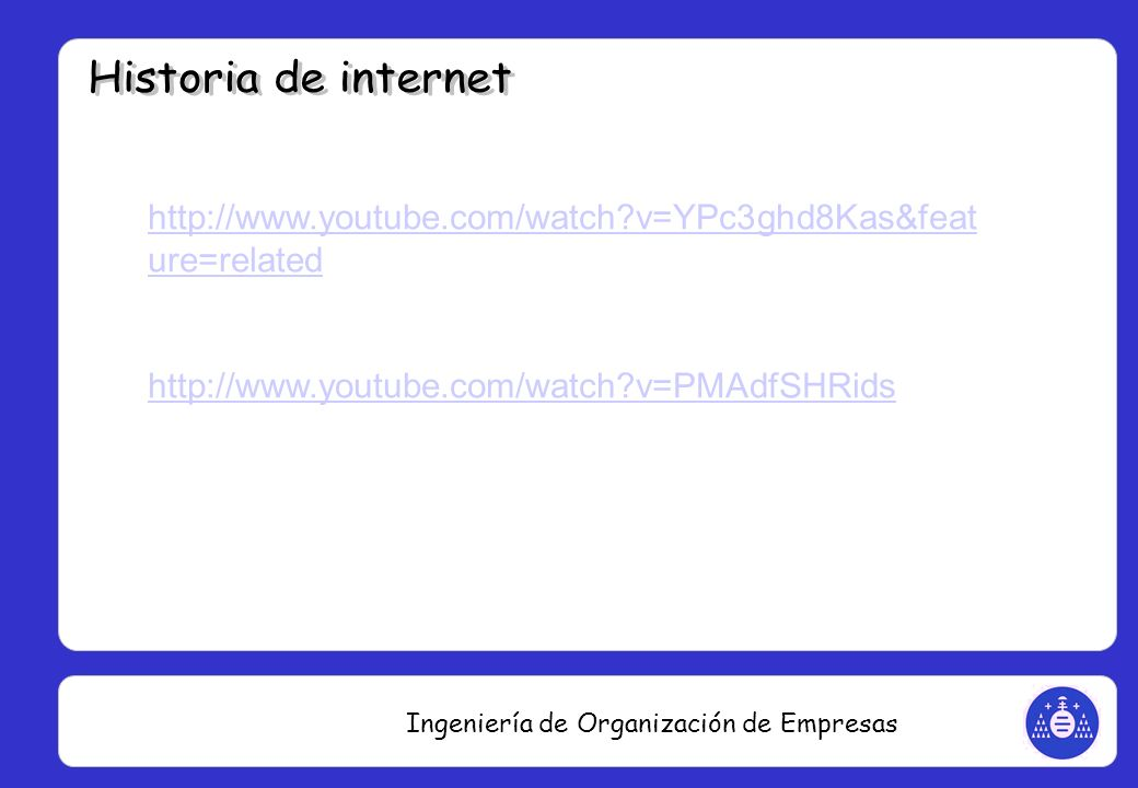 Historia de internet http://www.youtube.com/watch v=YPc3ghd8Kas&feature=related.