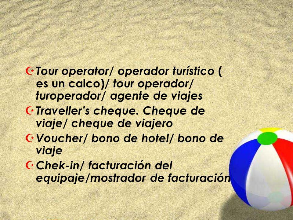 Tour operator/ operador turístico ( es un calco)/ tour operador/ turoperador/ agente de viajes