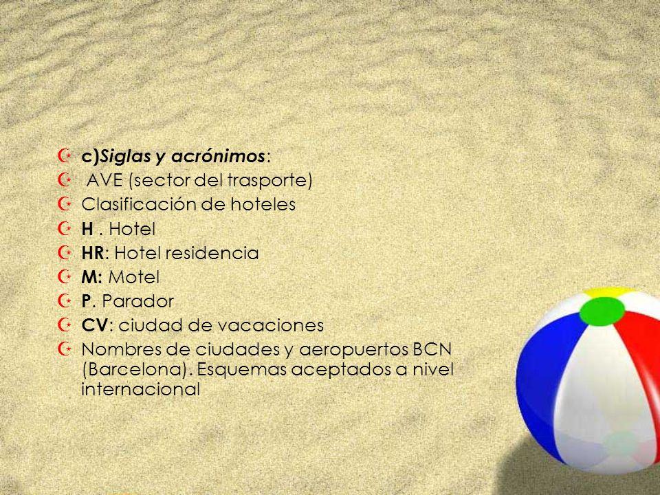 c)Siglas y acrónimos: AVE (sector del trasporte) Clasificación de hoteles. H . Hotel. HR: Hotel residencia.