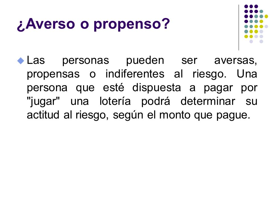 ¿Averso o propenso