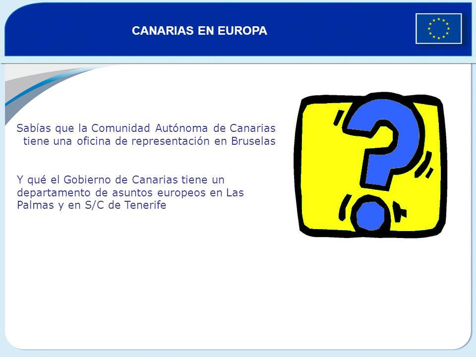 CANARIAS EN EUROPA Sabías que la Comunidad Autónoma de Canarias tiene una oficina de representación en Bruselas.