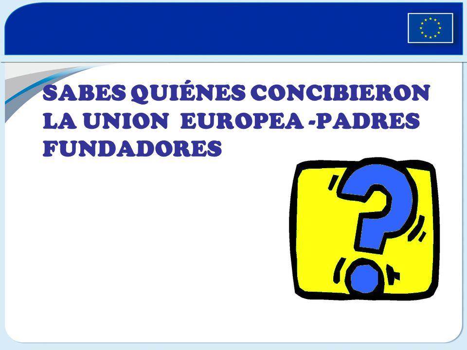 SABES QUIÉNES CONCIBIERON LA UNION EUROPEA -PADRES FUNDADORES