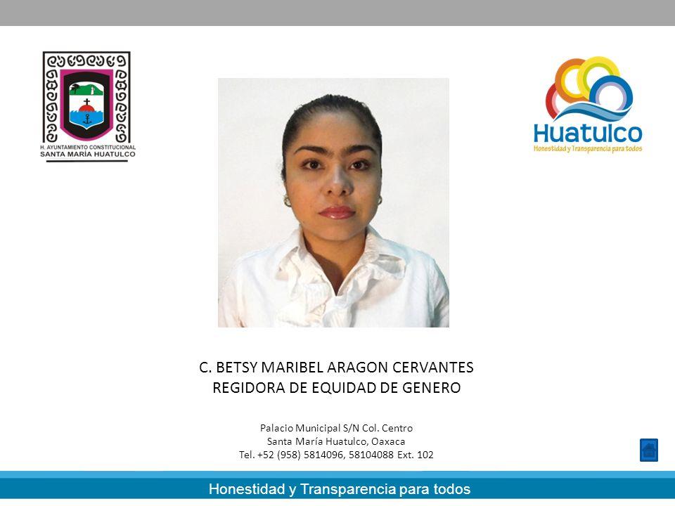C. BETSY MARIBEL ARAGON CERVANTES REGIDORA DE EQUIDAD DE GENERO