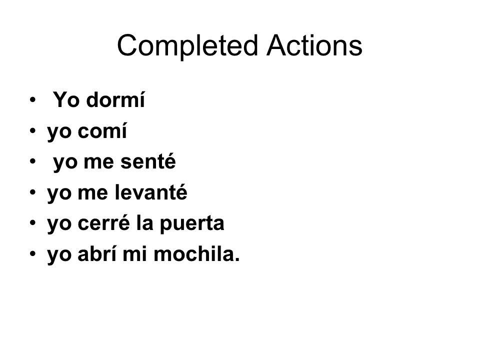 Completed Actions Yo dormí yo comí yo me senté yo me levanté