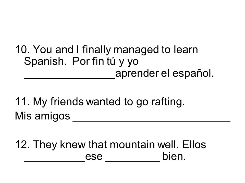 10. You and I finally managed to learn Spanish