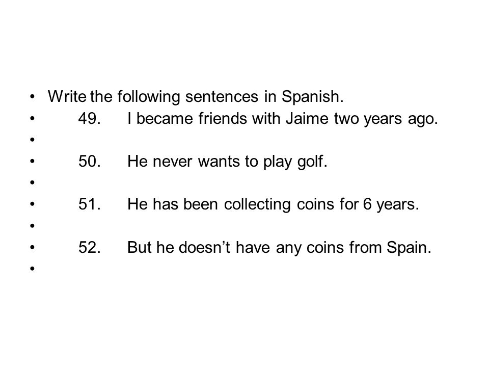 Write the following sentences in Spanish.