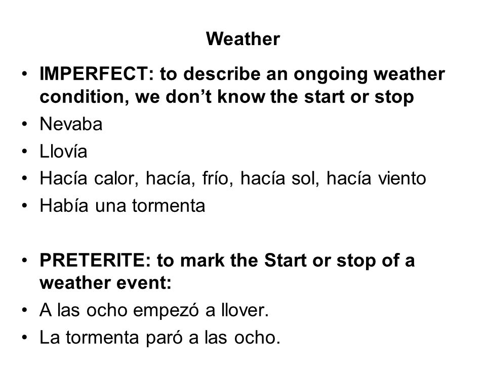 Weather IMPERFECT: to describe an ongoing weather condition, we don't know the start or stop. Nevaba.
