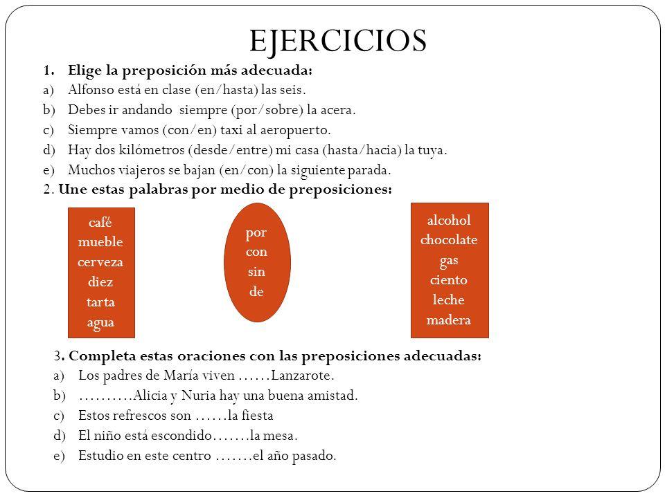 EJERCICIOS Elige la preposición más adecuada: