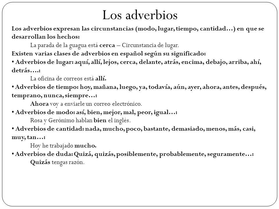 Los adverbios Los adverbios expresan las circunstancias (modo, lugar, tiempo, cantidad…) en que se desarrollan los hechos: