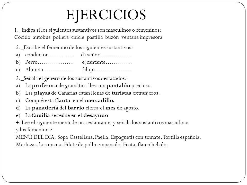 EJERCICIOS 1._Indica si los siguientes sustantivos son masculinos o femeninos: Cocido autobús pollera chicle pastilla buzón ventana impresora.