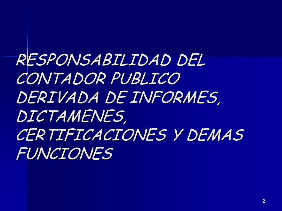 RESPONSABILIDAD DEL CONTADOR PUBLICO DERIVADA DE INFORMES, DICTAMENES, CERTIFICACIONES Y DEMAS FUNCIONES