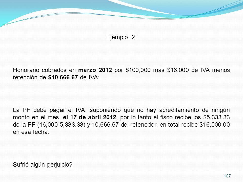 Ejemplo 2: Honorario cobrados en marzo 2012 por $100,000 mas $16,000 de IVA menos retención de $10,666.67 de IVA:
