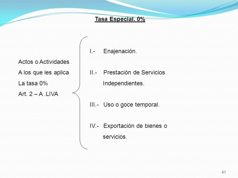 Tasa Especial. 0% I.- Enajenación. Actos o Actividades. A los que les aplica II.- Prestación de Servicios.
