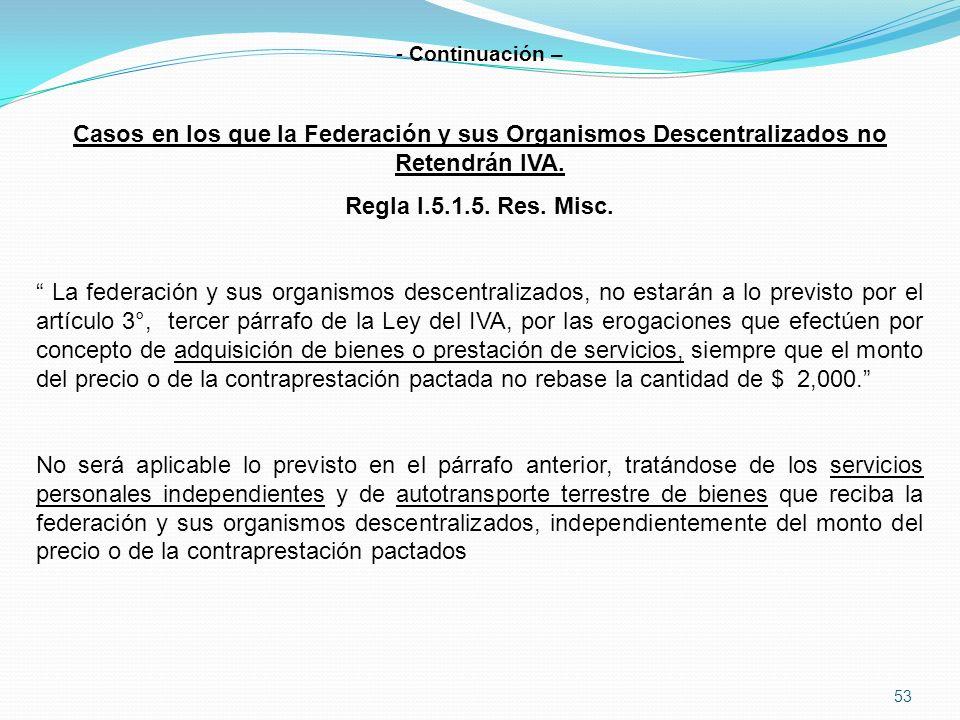 Continuación – Casos en los que la Federación y sus Organismos Descentralizados no Retendrán IVA. Regla I.5.1.5. Res. Misc.