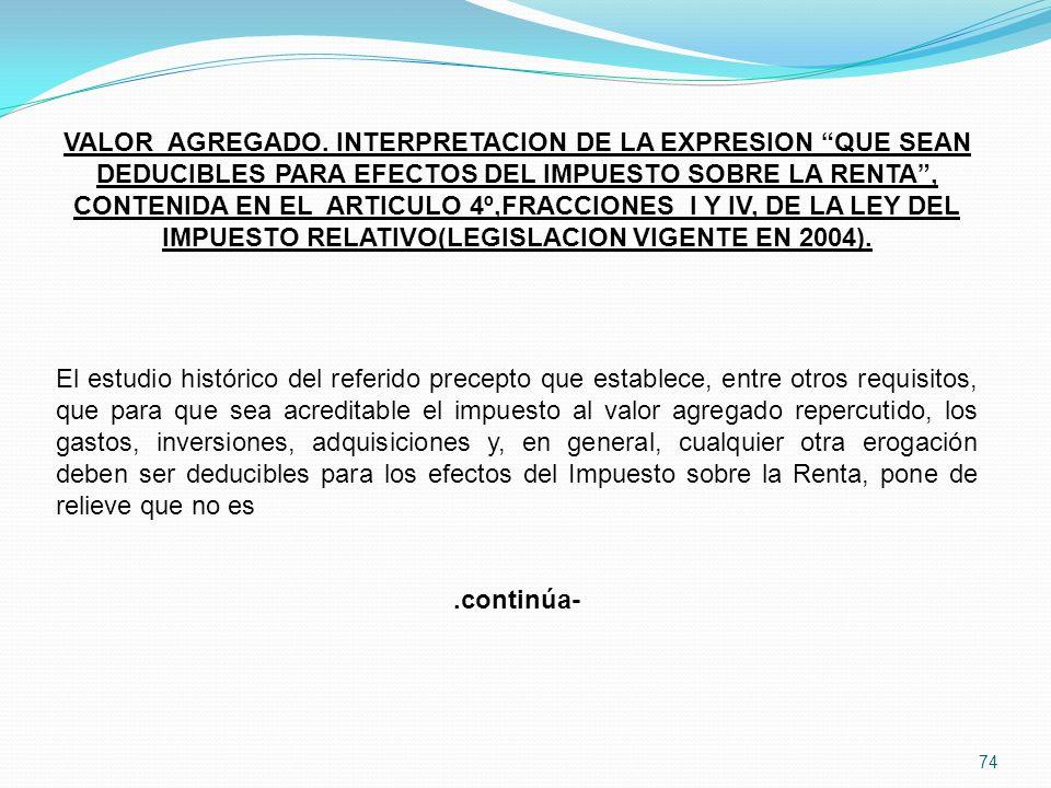 VALOR AGREGADO. INTERPRETACION DE LA EXPRESION QUE SEAN DEDUCIBLES PARA EFECTOS DEL IMPUESTO SOBRE LA RENTA , CONTENIDA EN EL ARTICULO 4º,FRACCIONES I Y IV, DE LA LEY DEL IMPUESTO RELATIVO(LEGISLACION VIGENTE EN 2004).