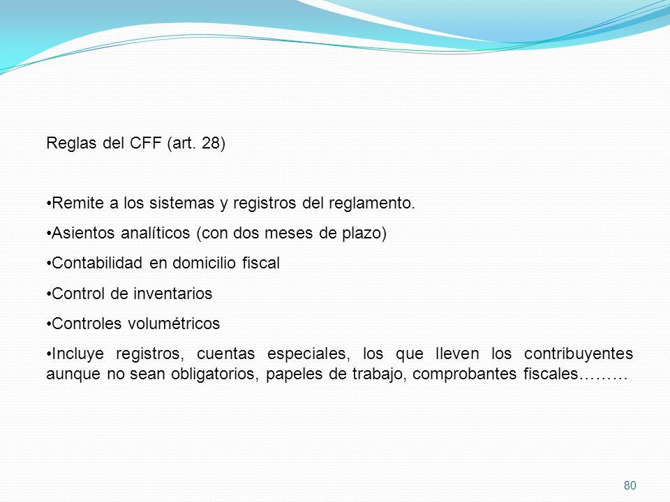 Reglas del CFF (art. 28) Remite a los sistemas y registros del reglamento. Asientos analíticos (con dos meses de plazo)