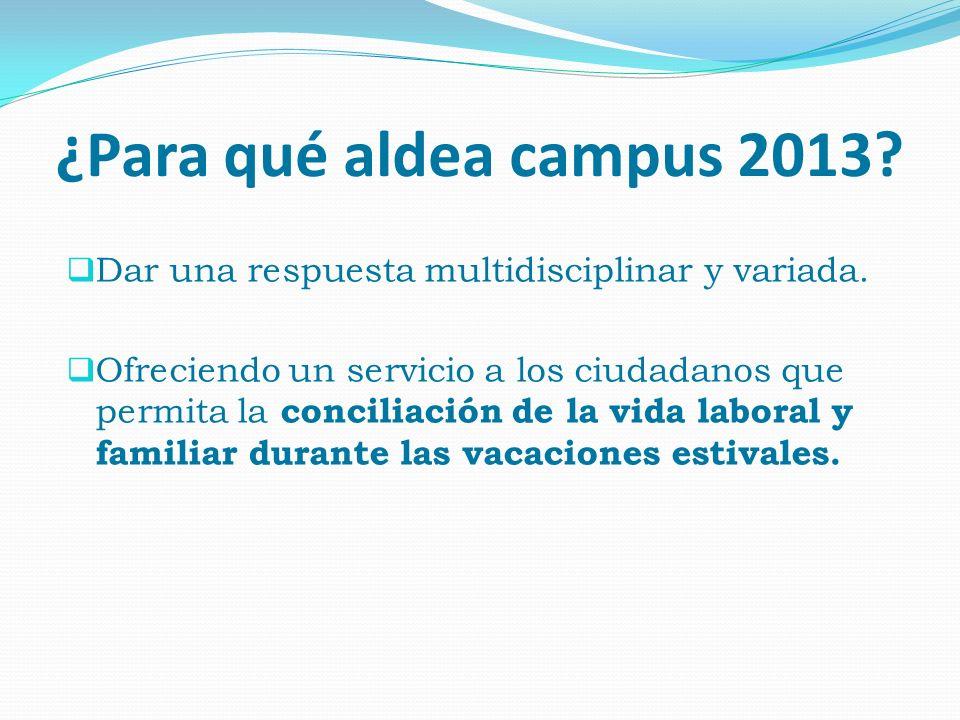 ¿Para qué aldea campus 2013 Dar una respuesta multidisciplinar y variada.