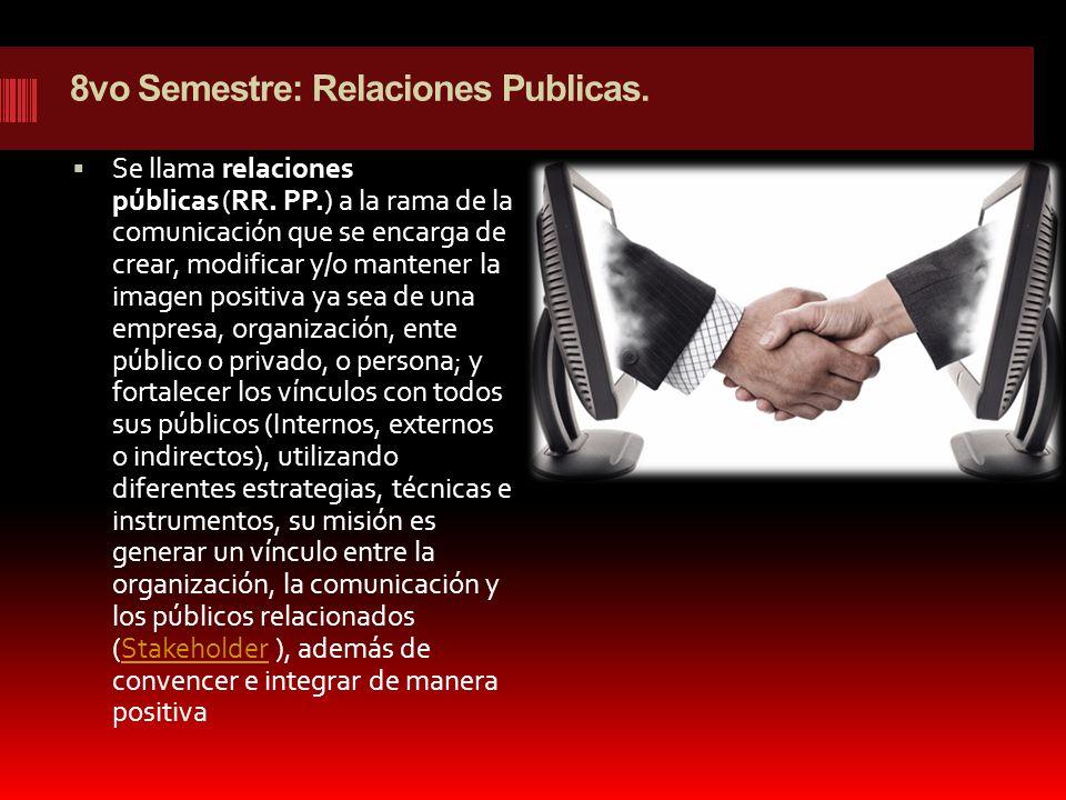 8vo Semestre: Relaciones Publicas.