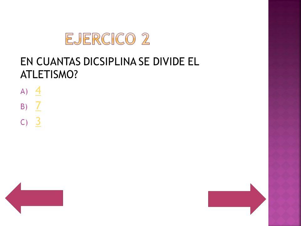 EJERCICO 2 EN CUANTAS DICSIPLINA SE DIVIDE EL ATLETISMO 4 7 3
