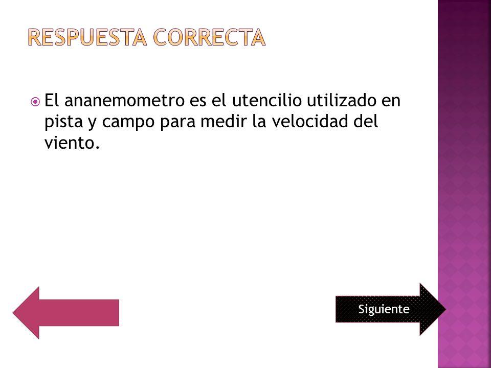 RESPUESTA CORRECTA El ananemometro es el utencilio utilizado en pista y campo para medir la velocidad del viento.