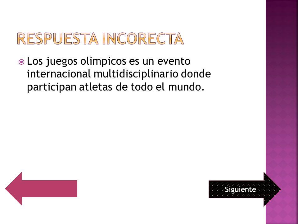 RESPUESTA INCORECTA Los juegos olimpicos es un evento internacional multidisciplinario donde participan atletas de todo el mundo.