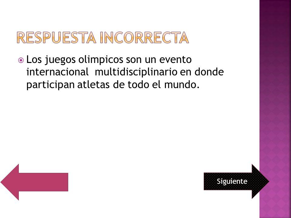 RESPUESTA INCORRECTA Los juegos olimpicos son un evento internacional multidisciplinario en donde participan atletas de todo el mundo.