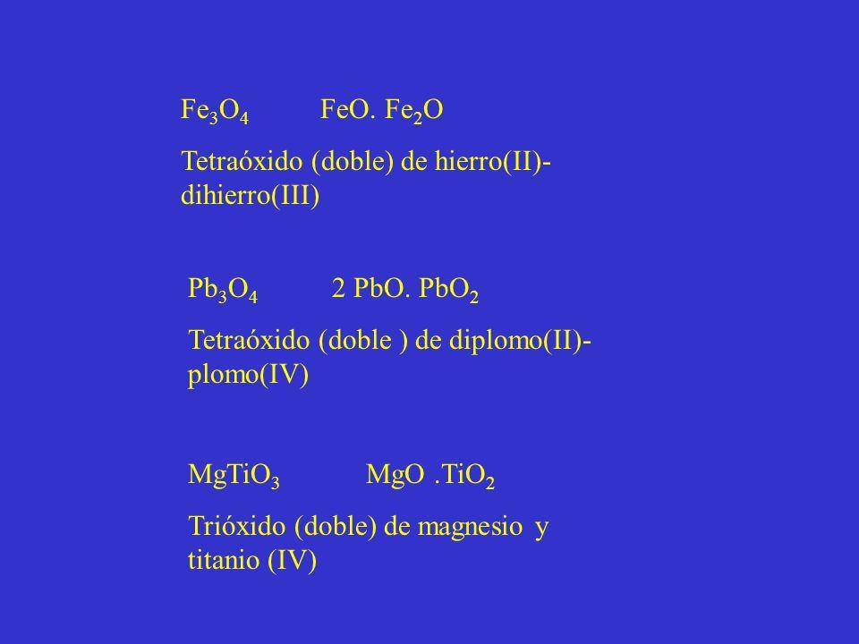 Fe3O4 FeO. Fe2O Tetraóxido (doble) de hierro(II)-dihierro(III) Pb3O4 2 PbO. PbO2.