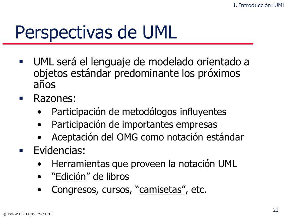 I. Introducción: UML Perspectivas de UML. UML será el lenguaje de modelado orientado a objetos estándar predominante los próximos años.