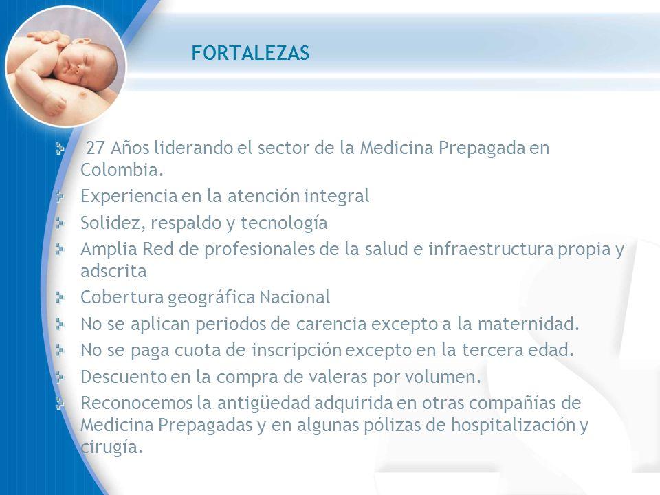 FORTALEZAS 27 Años liderando el sector de la Medicina Prepagada en Colombia. Experiencia en la atención integral.