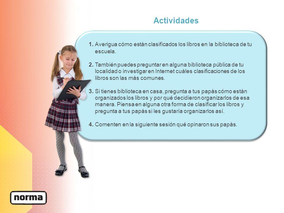 Actividades 1. Averigua cómo están clasificados los libros en la biblioteca de tu escuela.