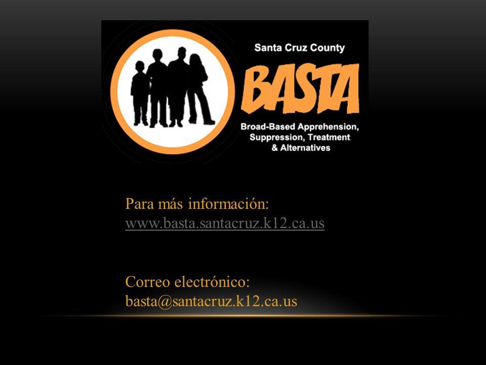 Para más información: www.basta.santacruz.k12.ca.us Correo electrónico: basta@santacruz.k12.ca.us