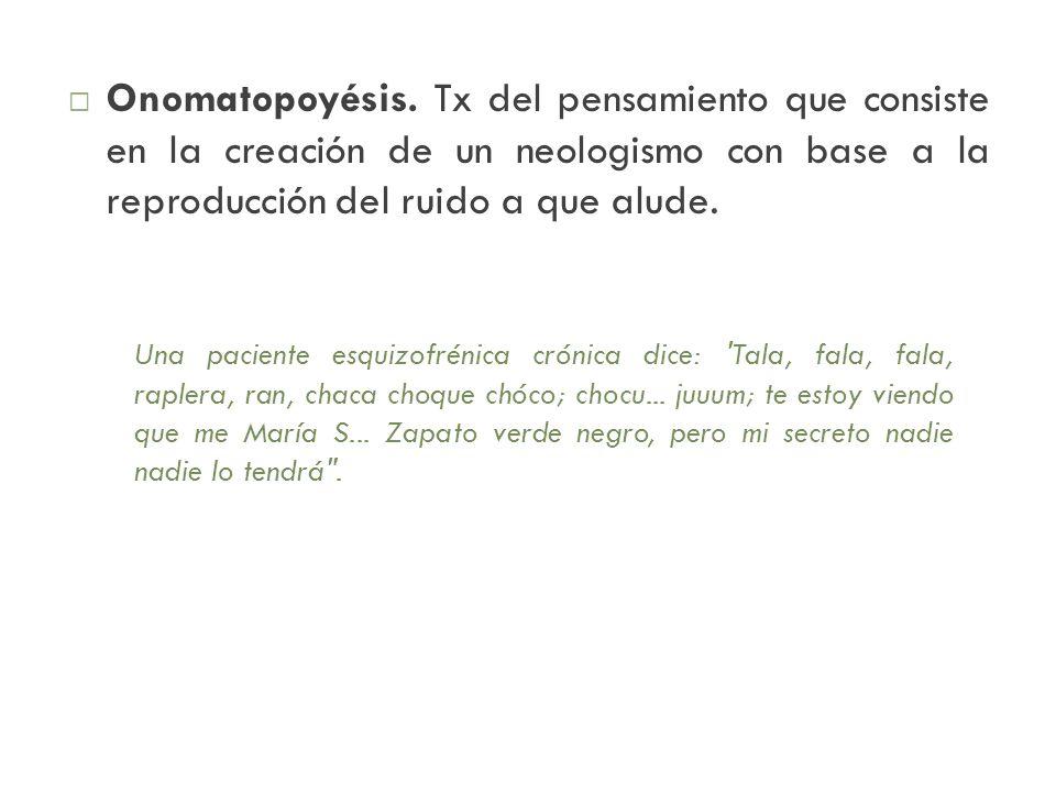 Onomatopoyésis. Tx del pensamiento que consiste en la creación de un neologismo con base a la reproducción del ruido a que alude.