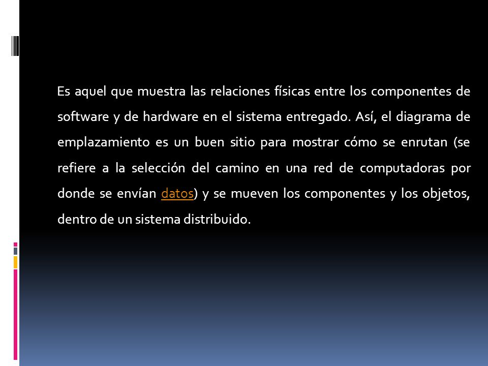 Es aquel que muestra las relaciones físicas entre los componentes de software y de hardware en el sistema entregado.