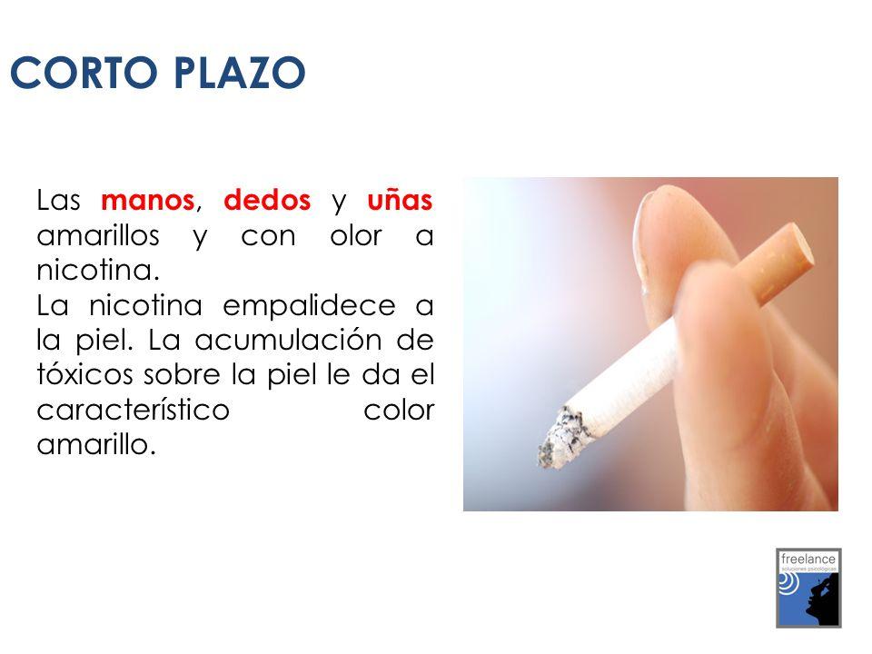 CORTO PLAZO Las manos, dedos y uñas amarillos y con olor a nicotina.