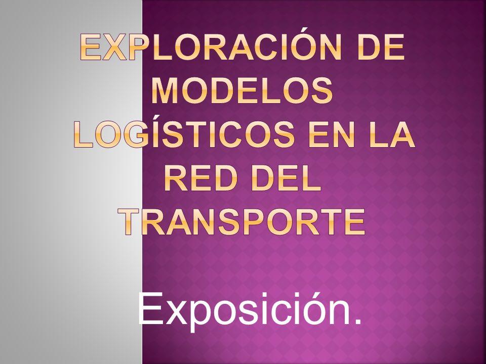EXPLORACIÓN DE MODELOS LOGÍSTICOS EN LA RED DEL TRANSPORTE