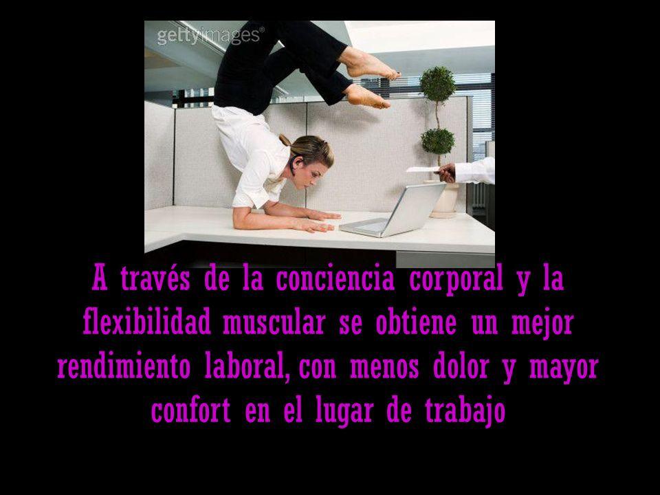 A través de la conciencia corporal y la flexibilidad muscular se obtiene un mejor rendimiento laboral, con menos dolor y mayor confort en el lugar de trabajo