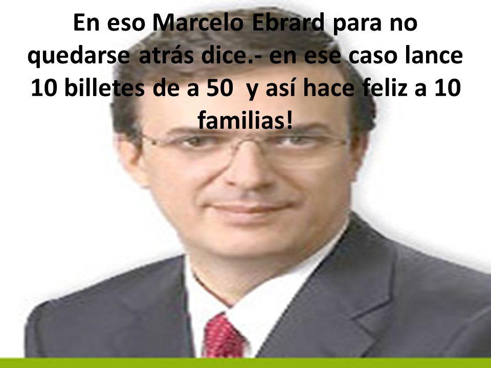 En eso Marcelo Ebrard para no quedarse atrás dice