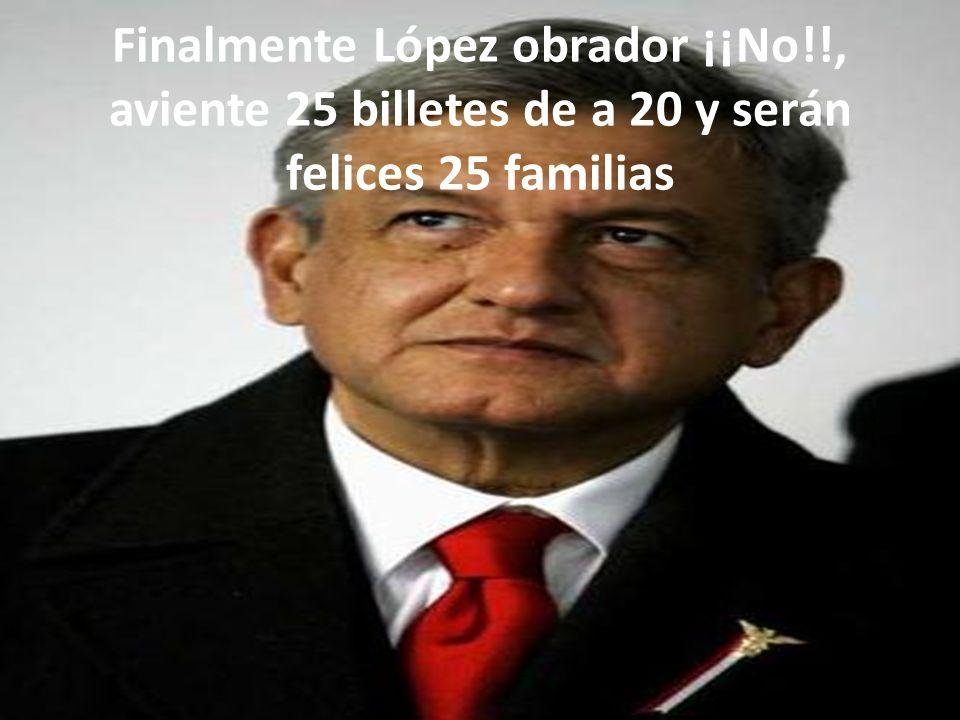 Finalmente López obrador ¡¡No
