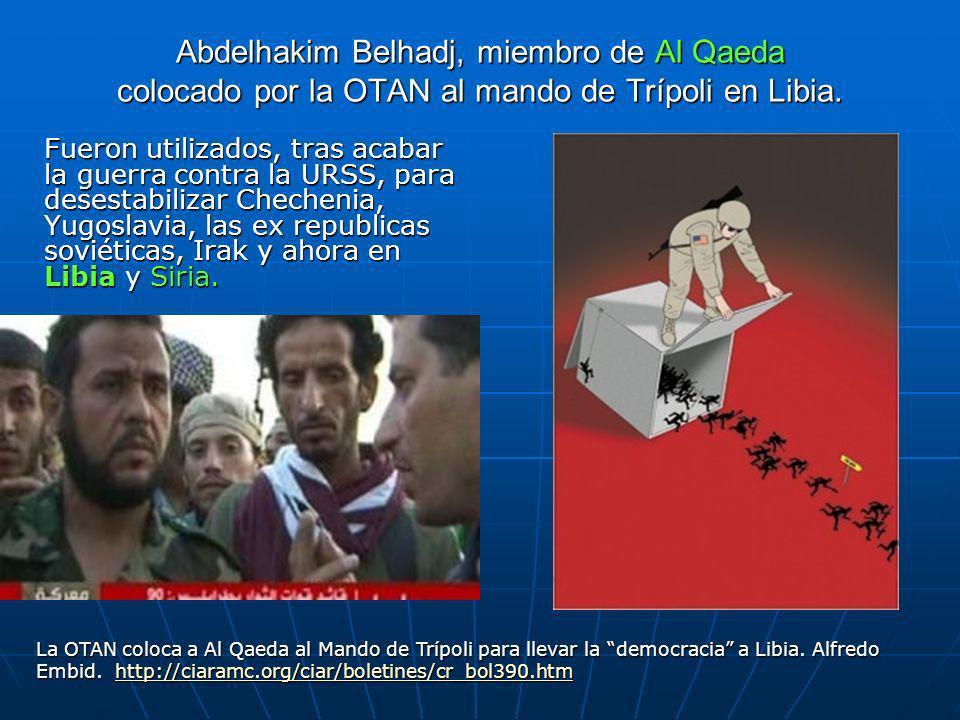 Abdelhakim Belhadj, miembro de Al Qaeda colocado por la OTAN al mando de Trípoli en Libia.