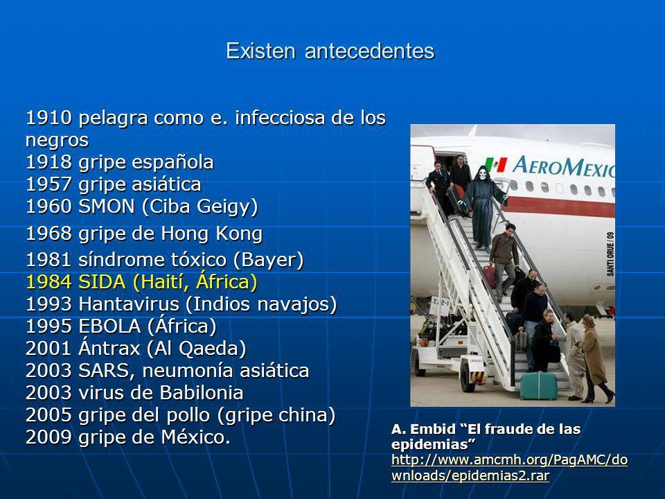 Existen antecedentes 1910 pelagra como e. infecciosa de los negros 1918 gripe española 1957 gripe asiática 1960 SMON (Ciba Geigy)