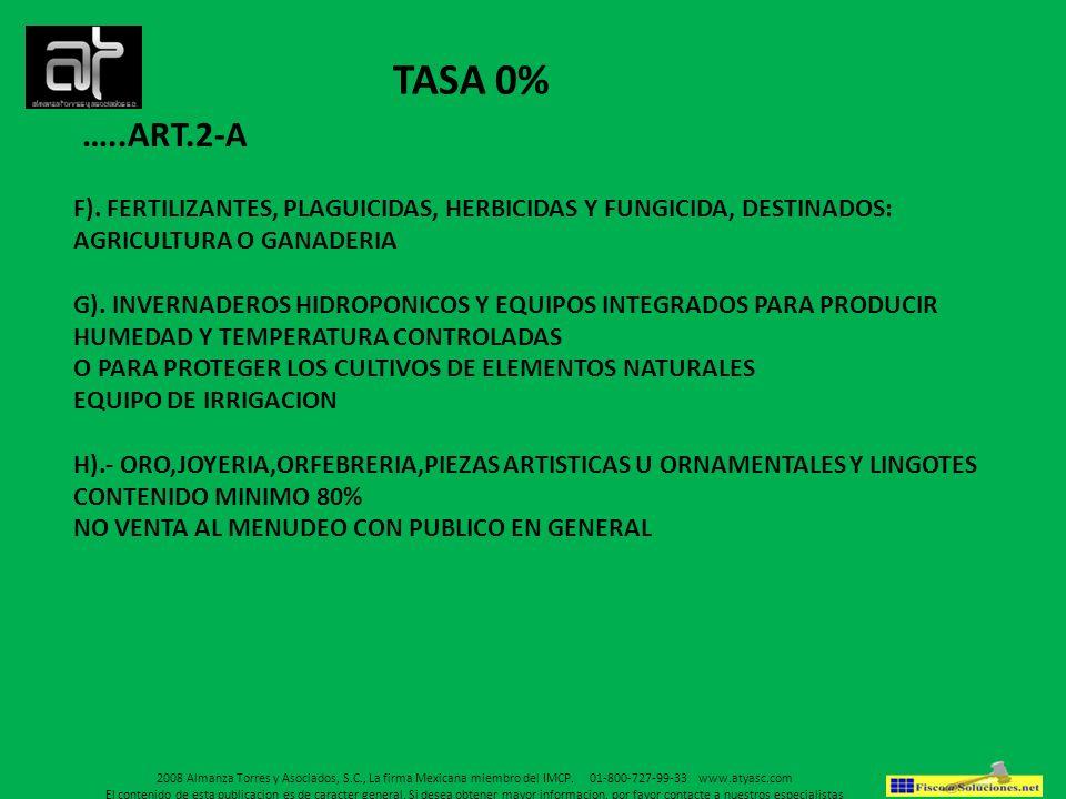 TASA 0% …..ART.2-A. F). FERTILIZANTES, PLAGUICIDAS, HERBICIDAS Y FUNGICIDA, DESTINADOS: AGRICULTURA O GANADERIA.