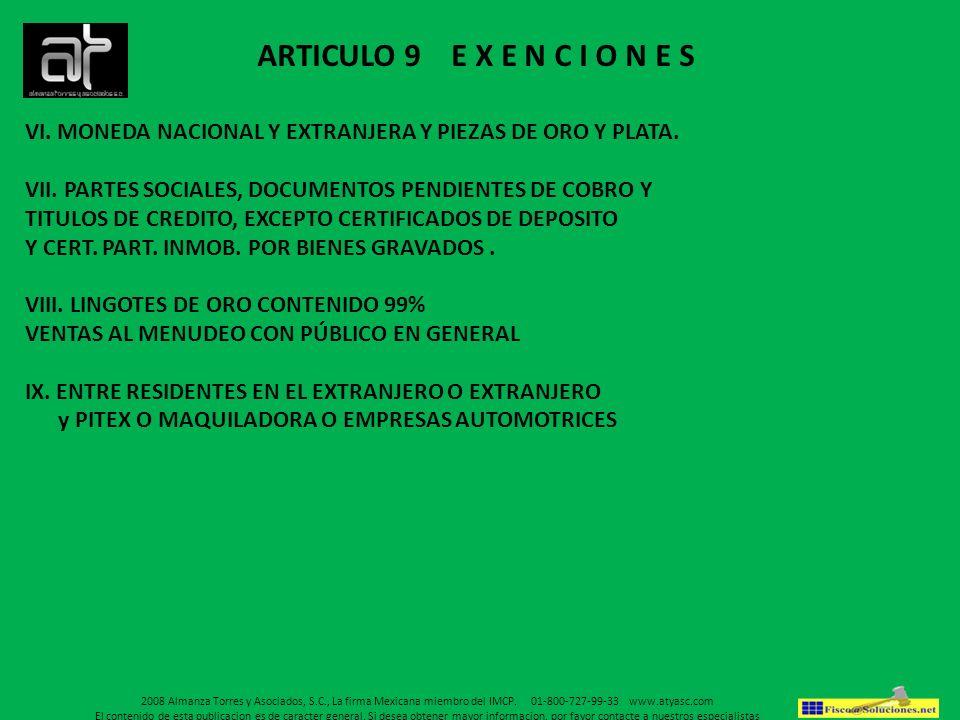 ARTICULO 9 E X E N C I O N E S VI. MONEDA NACIONAL Y EXTRANJERA Y PIEZAS DE ORO Y PLATA. VII. PARTES SOCIALES, DOCUMENTOS PENDIENTES DE COBRO Y.