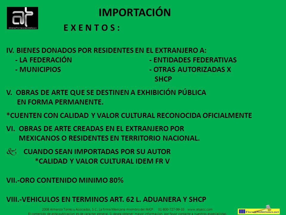 IMPORTACIÓN E X E N T O S : IV. BIENES DONADOS POR RESIDENTES EN EL EXTRANJERO A: - LA FEDERACIÓN - ENTIDADES FEDERATIVAS.