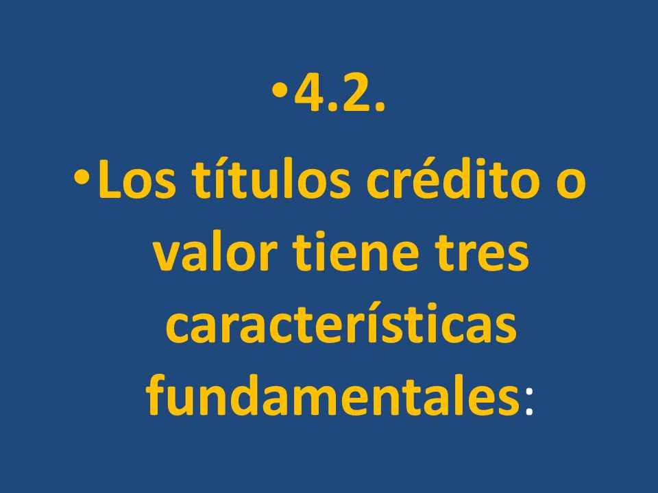 Los títulos crédito o valor tiene tres características fundamentales: