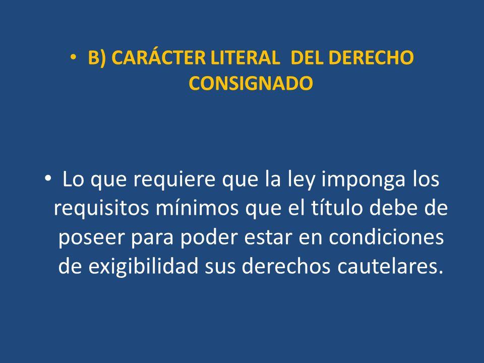 B) CARÁCTER LITERAL DEL DERECHO CONSIGNADO