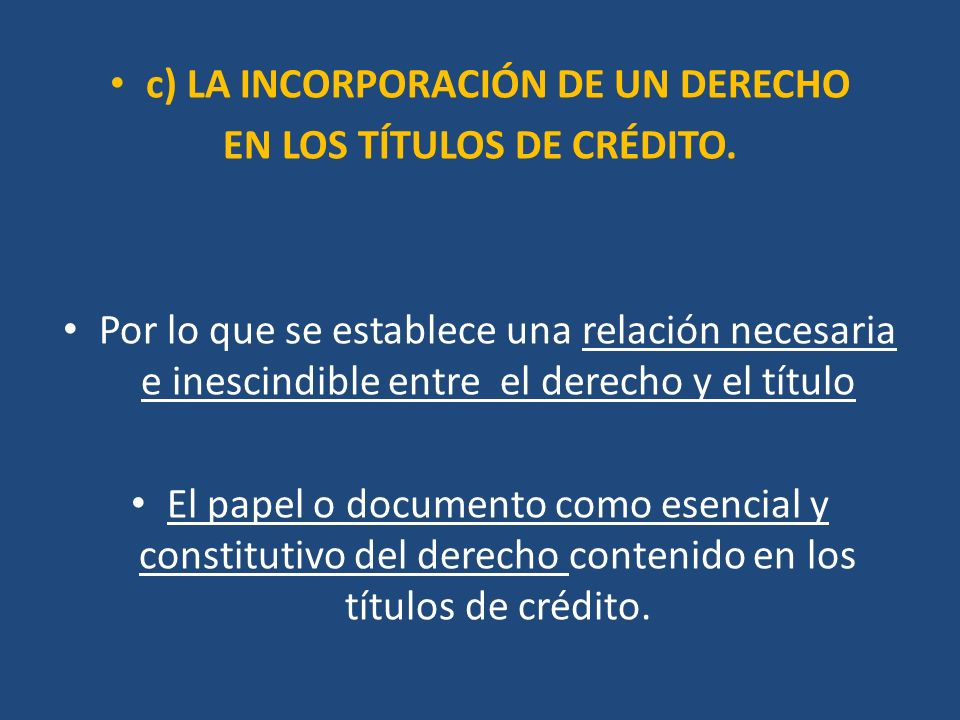 c) LA INCORPORACIÓN DE UN DERECHO EN LOS TÍTULOS DE CRÉDITO.