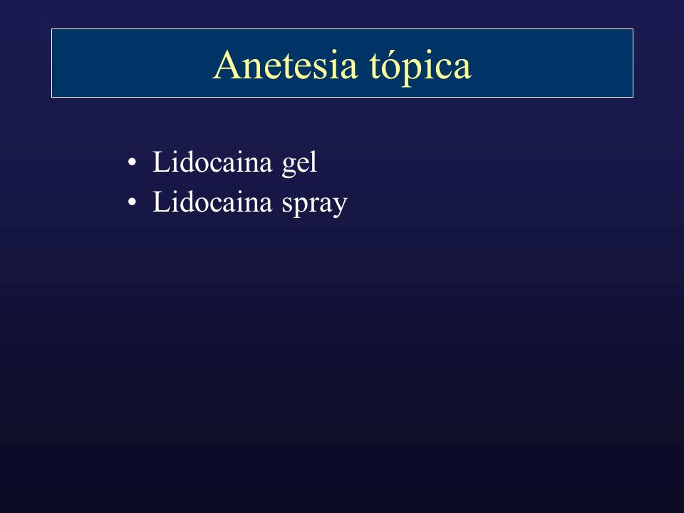 Anetesia tópica Lidocaina gel Lidocaina spray