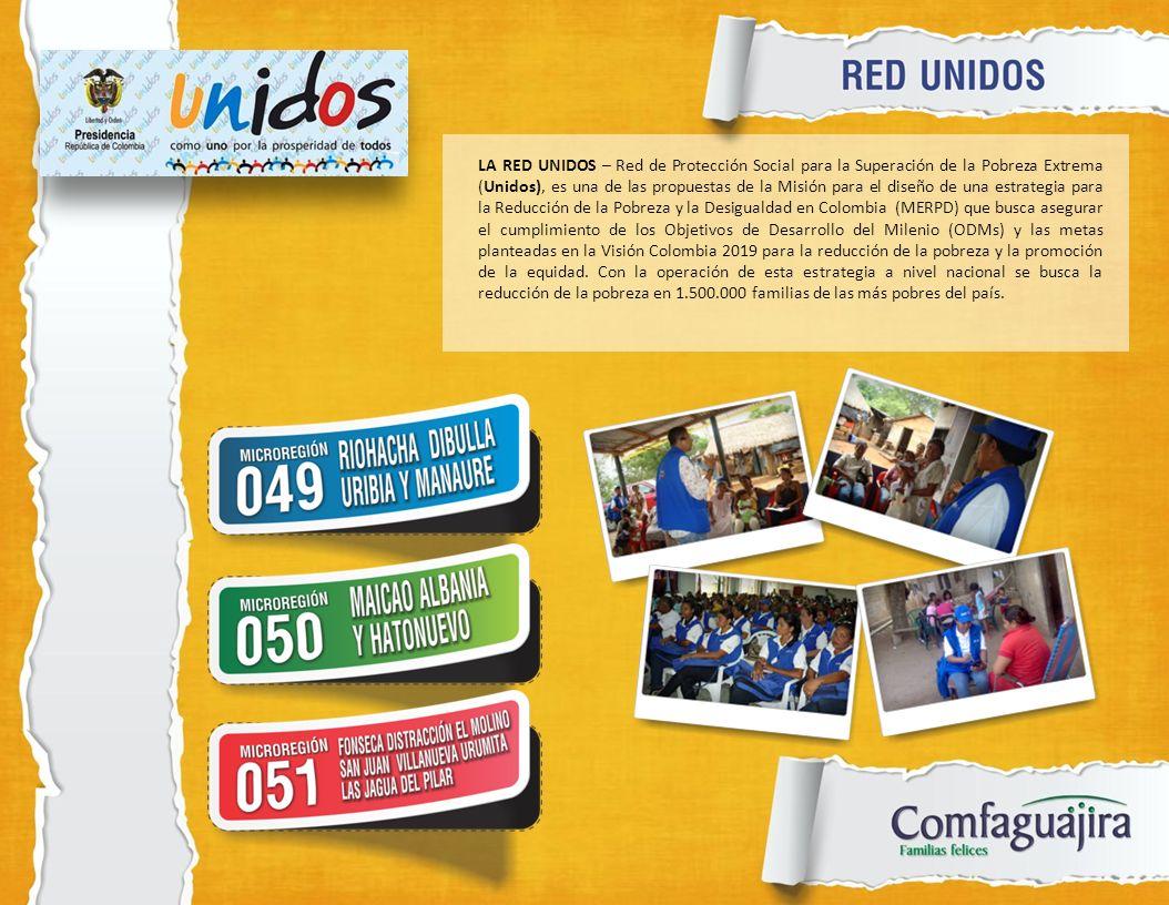 LA RED UNIDOS – Red de Protección Social para la Superación de la Pobreza Extrema (Unidos), es una de las propuestas de la Misión para el diseño de una estrategia para la Reducción de la Pobreza y la Desigualdad en Colombia (MERPD) que busca asegurar el cumplimiento de los Objetivos de Desarrollo del Milenio (ODMs) y las metas planteadas en la Visión Colombia 2019 para la reducción de la pobreza y la promoción de la equidad.